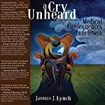 A Cry Unheard: New Insights into the Medical Consequences of Loneliness | James Lynch