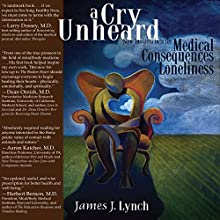A Cry Unheard: New Insights into the Medical Consequences of Loneliness (       UNABRIDGED) by James Lynch Narrated by Charles Henderson Norman