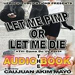 Let Me Pimp or Let Me Die | Caujuan Mayo
