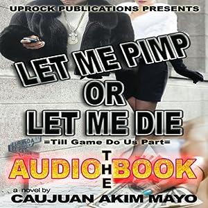 Let Me Pimp or Let Me Die Audiobook