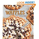 Waffles: Sweet & Savory Recipes for Every Meal