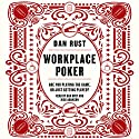 Workplace Poker: Are You Playing the Game, or Just Getting Played? Audiobook by Dan Rust Narrated by Dan Rust, Rick Adamson