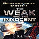 Frontiers Saga Series #14: The Weak and the Innocent Audiobook by Ryk Brown Narrated by Jeffrey Kafer
