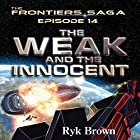 Frontiers Saga Series #14: The Weak and the Innocent (       UNABRIDGED) by Ryk Brown Narrated by Jeffrey Kafer