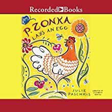 P. Zonka Lays an Egg (       UNABRIDGED) by Julie Paschkis Narrated by Elizabeth Morton