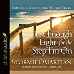 Just Enough Light for the Step I'm On: Trusting God in the Tough Times | Stormie Omartian