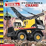 img - for Tonka: If I Could Drive a Crane! by Michael Teitelbaum (May 1 2002) book / textbook / text book