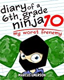 Diary of a 6th Grade Ninja 10: My Worst Frenemy (a hilarious adventure for children ages 9-12)