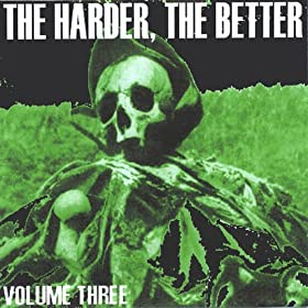 The Harder, the Better: Volume Three