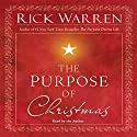 The Purpose of Christmas (       UNABRIDGED) by Rick Warren Narrated by Rick Warren