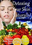 img - for Detoxing Your Skin Naturally - How To Clear Your Skin With Acne Juice Fasting Detoxification book / textbook / text book