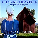 "Chasing Heaven 4:  Hopes And Prayers (Amish Romance) (Kindle Edition) By Becca Fisher          Buy new: $2.99     Customer Rating:       First tagged ""amish"" by yolanda"