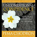Unconditional Confidence Audiobook by Pema Chodron Narrated by Pema Chodron