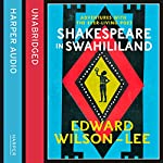 Shakespeare in Swahililand: Adventures with the Ever-Living Poet | Edward Wilson-Lee