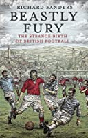 Beastly Fury: The Strange Birth Of British Football
