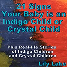 21 Signs Your Baby Is an Indigo Child or Crystal Child: Plus Real-Life Stories of Indigo Children and Crystal Children | Livre audio Auteur(s) : Lily Lake Narrateur(s) : D Gaunt