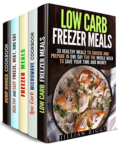 Freeze Your Meals Box Set (5 in 1): Healthy Low Carb Freezer and Microwave Recipes for You and Your Busy Family (Microwave & Heat and Freeze Recipes) by Jillian Riggs, Emma Melton, Monica Hamilton, Andrea Libman, Sadie Tucker