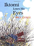 Iktomi Loses His Eyes: A Plains Indian Story