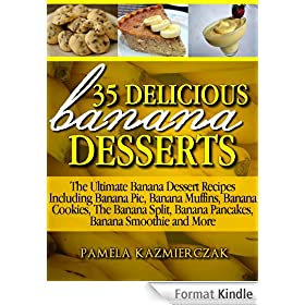 35 Delicious Banana Desserts (Also Includes Banana Comfort Food, Banana Drinks and Banana Cocktails) (The Ultimate Banana Dessert Recipes With Banana Pie, ... Smoothies & More Book 1) (English Edition)