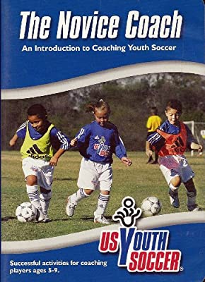 The Novice Coach: An Introduction to Coaching Youth Soccer