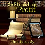 Self-Publishing for Profit: How to Get Your Book out of Your Head and into the Stores | Chris Kennedy