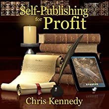 Self-Publishing for Profit: How to Get Your Book out of Your Head and into the Stores (       UNABRIDGED) by Chris Kennedy Narrated by J.C. Kingsley