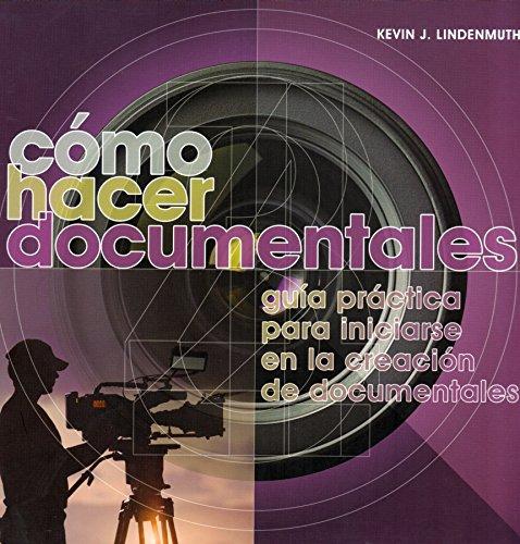 Cómo hacer documentales: Guía práctica para iniciarse en la creación de documentales