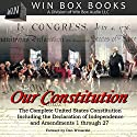 Our Constitution: The Complete United States Constitution Audiobook by  Win Box Audio Narrated by Dan Winiarski