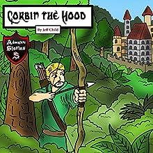 Corbin the Hood: An Archer with a Purpose | Livre audio Auteur(s) : Jeff Child Narrateur(s) : John H Fehskens