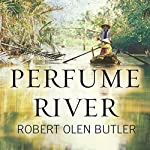 Perfume River: A Novel | Robert Olen Butler