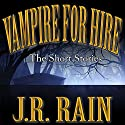 Vampire for Hire: First Four Short Stories Audiobook by J.R. Rain Narrated by Anne Johnstonbrown