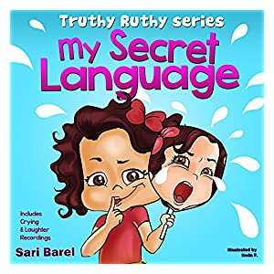 Children's Book: My Secret Language: Children's book for 'how to deal with a crying child (picture book ages 4-8 for Early/Beginner Readers) (Truthy Ruthy series)
