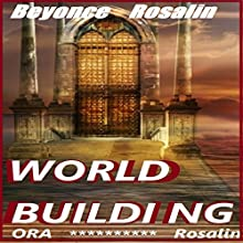 World Building to the Extreme: Learn How to Build Your Fictional World (       UNABRIDGED) by Ora Rosalin, Beyoncé Rosalin Narrated by John Daigle