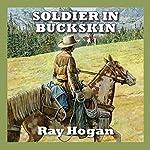 Soldier in Buckskin | Ray Hogan