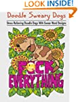 Doodle Sweary Dogs: Adult Coloring Bo...