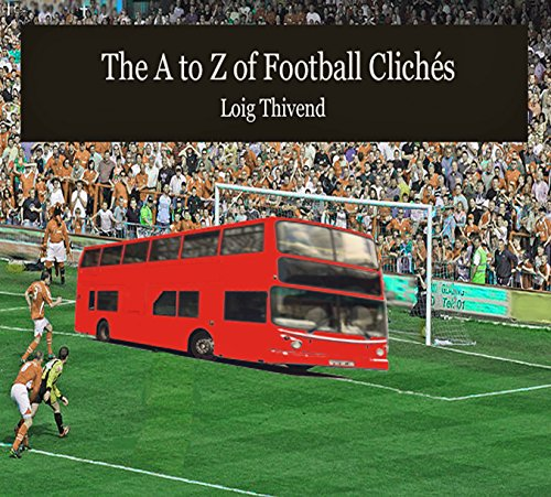 The A to Z of Football Cliches: The LOIG (Logically Organised Index Generator) of Football Clichés (Football Cliches compare prices)