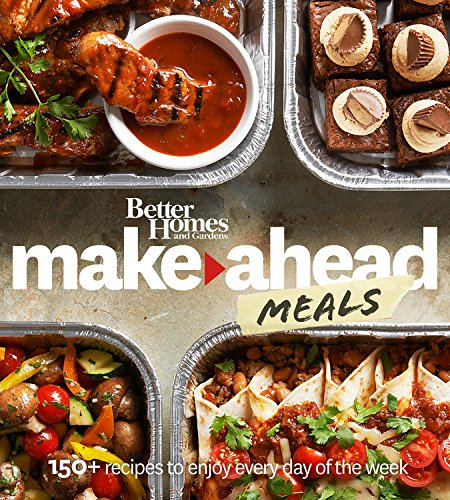 Better Homes and Gardens Make-Ahead Meals: 150+ Recipes to Enjoy Every Day of the Week (Better Homes and Gardens Cooking) by Better Homes and Gardens