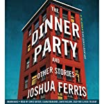 The Dinner Party: Stories | Joshua Ferris
