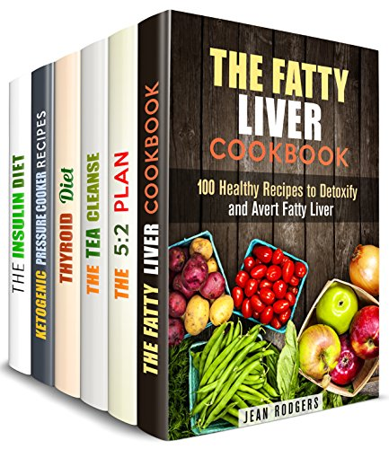 Weight Loss Diets Box Set (6 in 1): Fatty Liver, Intermittent Fasting, Tea Cleanse, Thyroid Diet, Insulin Resistance and Ketogenic Recipes for Rapid Weight Loss (Weight Loss & Eating Clean) by Jean Rodgers, Wendy Cole, Elaine McGee, Carrie Bishop, Bessie Alvarez, Laurie Mendez