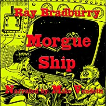 Morgue Ship (       UNABRIDGED) by Ray Bradbury Narrated by Mike Vendetti