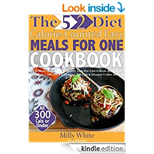 The 5:2 Diet Low Calorie Easy Meals For One Cookbook Healthy Low Fat Recipes, All Under 300 Cals: The Best Cooking for 1 Recipes for Breakfast c. 100 cals, ... Feasts on the Fast Diet Recipe Collection)