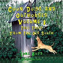 Coon Dogs and Outhouses, Volume 1: Tall Tales from the Old South Audiobook by Dr. Luke Boyd Narrated by Mike Carta