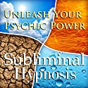 Unleash Your Psychic Power Subliminal Affirmations: Clairvoyance and See the Future, Solfeggio Tones, Binaural Beats, Self Help Meditation Hypnosis  by  Subliminal Hypnosis Narrated by Joel Thielke