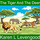 The Tiger and the Deer Hörbuch von Karen Lavengood Gesprochen von: Karen Lavengood