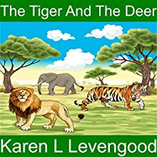 The Tiger and the Deer Audiobook by Karen Lavengood Narrated by Karen Lavengood