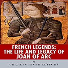 French Legends: The Life and Legacy of Joan of Arc (       UNABRIDGED) by Charles River Editors Narrated by Scott Clem
