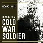 Memoir of a Cold War Soldier   Richard E. Mack