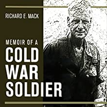 Memoir of a Cold War Soldier (       UNABRIDGED) by Richard E. Mack Narrated by Kenneth Lee
