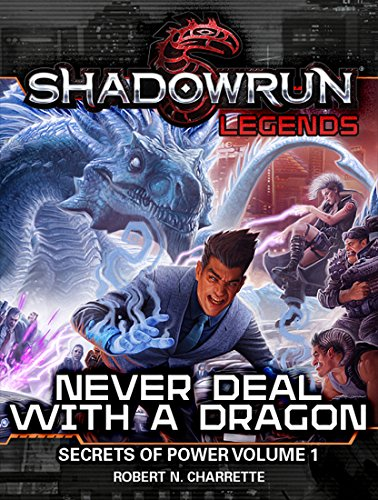 Shadowrun Legends: Never Deal with a Dragon (Secrets of Power, Vol. 1) PDF