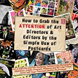 How to Grab the Attention of Art Directors & Editors by the Simple Use of Postcards ~ Max Scratchmann